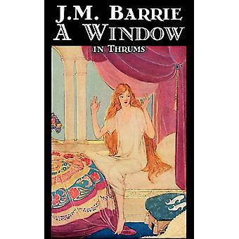 Ett fönster i Thrums av J. M. Barrie Fantasy Fairy Tales folksagor legender mytologi av Barrie & J. M.