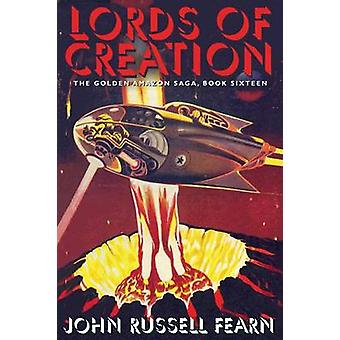 Lords of Creation The Golden Amazon Sage Book Sixteen by Fearn & John Russell