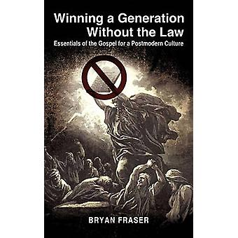 Winning a Generation Without the Law by Fraser & Bryan