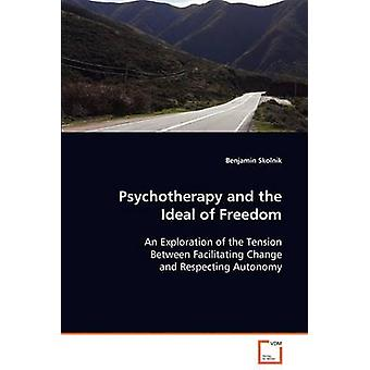 Psychotherapy and the Ideal of Freedom by Skolnik & Benjamin