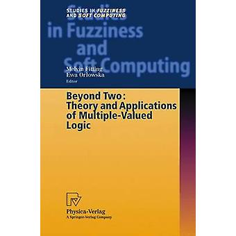 Beyond Two Theory and Applications of MultipleValued Logic by Fitting & Melvin