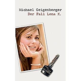 Der Fall Lena K. by Geigenberger & Michael