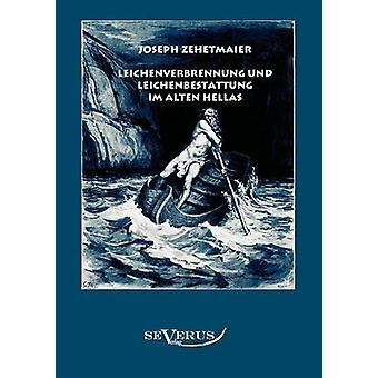Leichenverbrennung und Leichenbestattung im alten Hellas av Zehetmaier & Joseph
