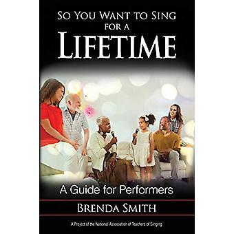 So You Want to Sing for a Lifetime - un Guide pour les artistes interprètes ou exécutants par si vous