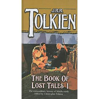 The Book of Lost Tales - Part I by J R R Tolkien - Christopher Tolkien