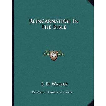 Reincarnation in the Bible by E D Walker - 9781163068946 Book
