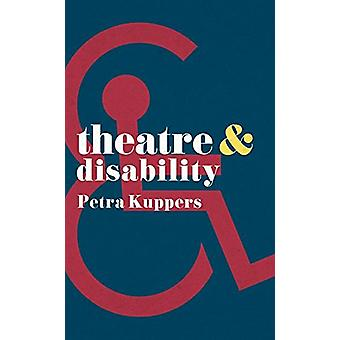 Theatre and Disability by Petra Kuppers - 9781137605719 Book