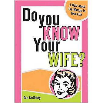 Do You Know Your Wife? by Dan Carlinsky - 9781402202001 Book