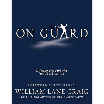 On Guard - Defending Your Faith with Reason and Precision by William L