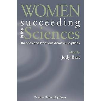 Women Succeeding in the Sciences - Theories and Practices Across Disci