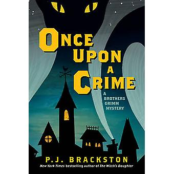Once Upon a Crime - A Brothers Grimm Mystery by P J Brackston - 978168