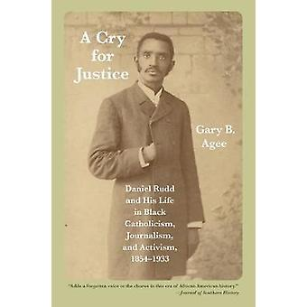 A Cry for Justice - Daniel Rudd and His Life in Black Catholicism - Jo