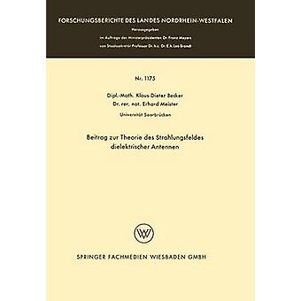 Beitrag zur Theorie des Strahlungsfeldes dielektrischeer Antennen von Becker & KlausDieter
