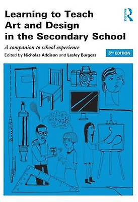 Learning to Teach Art and Design in the Secondary School by Nicholas Addison