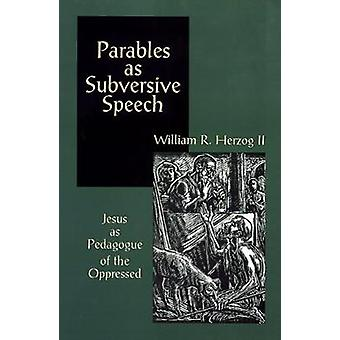 Parables As Subversive Speech by Herzog & William R.