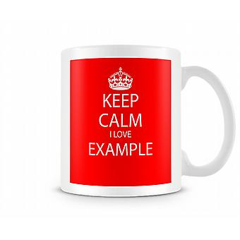 Keep Calm I Love Example Printed Mug
