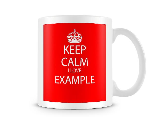 Keep Calm I Love Example Printed Mug