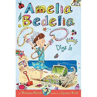 Amelia Bedelia Chapter Book #12 - Amelia Bedelia Digs In by Herman Par