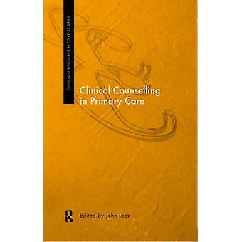 Clinical Counselling in Primary Care by John Lees - 9780415179546 Book