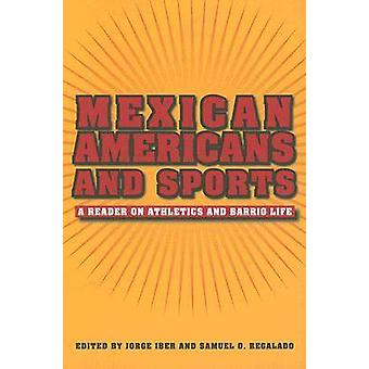 Mexican Americans and Sports - A Reader on Athletics and Barrio Life b