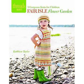 Fair Isle Flower Garden - 5 Gorgeous Knits for Children by Kathleen Ta