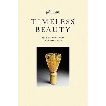 Timeless Beauty - In the Arts and Everyday Life by John Lane - 9781903