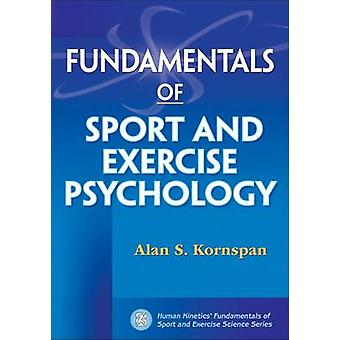 Fundamentals of Sport and Exercise Psychology by Alan S. Kornspan - 9