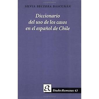 Diccionario del Uso de Los Casos en el Espanol de Chile by Silvia Bec