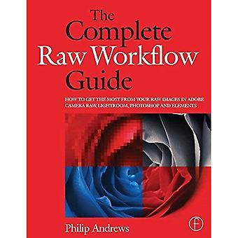 De Complete gids voor Raw Workflow: Hoe krijg ik het meeste uit uw raw-beelden in Adobe Camera Raw, Lightroom, Photoshop en Elements