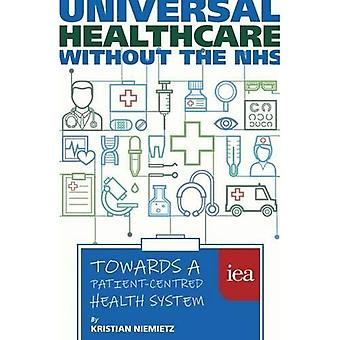 Universal Healthcare Without the NHS: Towards a Patient-Centred Health System (Hobart Paperback)