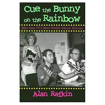 Cue the Bunny on the Rainbow : Tales from TV&s Most Prolific Sitcom Director