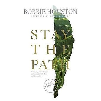 Stay the Path: Navigating the Challenges and Wonder of Life, Love and Leadership