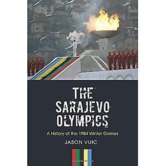 The Sarajevo Olympics: A History of the 1984 Winter Games