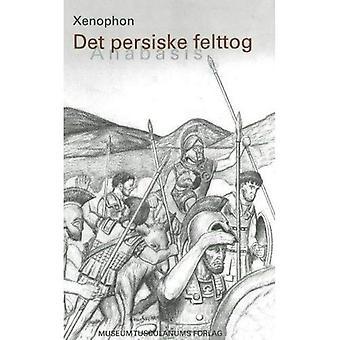 Det Persiske Felttog: Anabasis (Selskabet Til Historiske Kildeskrifters Oversaettelse)
