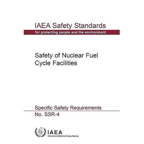 Safety Of Nuclear Fuel Cycle Facilities  IAEA Safety Standards Series No.  SSR-4