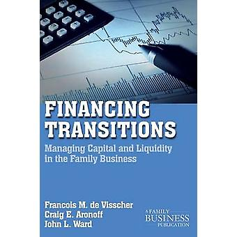 Financing Transitions  Managing Capital and Liquidity in the Family Business by de Visscher & Franois M.