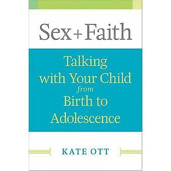 Foi de sexe parlant avec votre enfant de la naissance à l'Adolescence par Ott & Kate