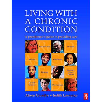 Living with a Chronic Condition A Practitioners Guide by Crumbie & Alison