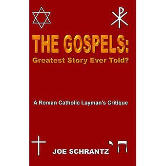 The Gospels Greatest Story Ever Told A Roman Catholic Laymans Critique by Schrantz & Joe