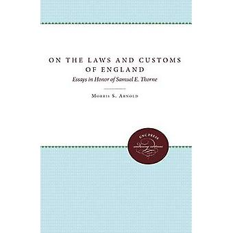 Su leggi e consuetudini dell'Inghilterra Essays in Honor of Samuel E. Thorne di Arnold & Morris S.