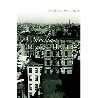 A Sicilian in East Harlem by Mondello & Salvatore