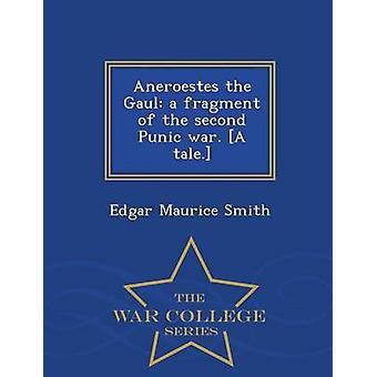 Aneroestes der Gallier ein Fragment des zweiten Punischen Krieges. Eine Erzählung.  War College-Serie von Smith & Edgar Maurice
