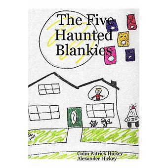 The Five Haunted Blankies by Hickey & Alexander