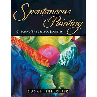 Spontaneous Painting Creating the Symbol Journey by Bello Ph. D. & Susan