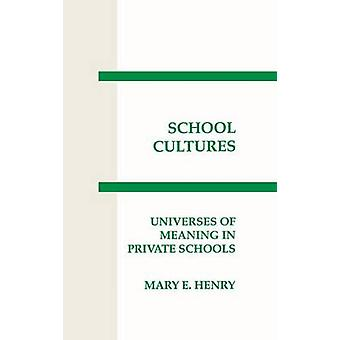 Schooling Cultures Universes of Meaning in Private School by Henry & Mary E.