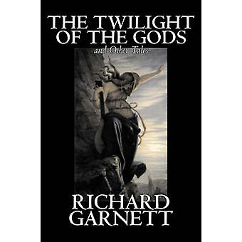 The Twilight of the Gods and Other Tales by Richard Garnett Fiction Fantasy Fairy Tales Folk Tales Legends  Mythology by Garnett & Richard