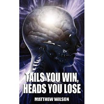 Tails You Win Heads You Lose by Wilson & Matthew