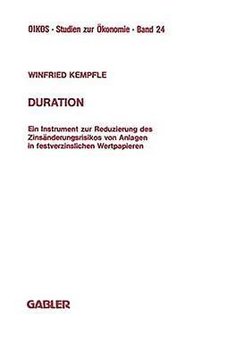 Duration  Ein Instrument zur rougeuzierung des Zinsnderungrisikos von Anlagen in festverzinslichen Wertpapieren by Kempfle & Winfried