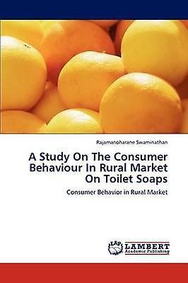 A Study On The Consumer Behaviour In Rural Market On Toilet Soaps by Swaminathan & Rajahommeoharane
