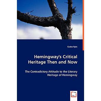 Hemingways Critical Heritage Then and Now by Ilys & Csaba